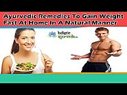 Ayurvedic Remedies To Gain Weight Fast At Home In A Natural Manner