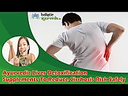 Ayurvedic Liver Detoxification Supplements To Reduce Cirrhosis Risk Safely