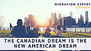 The Canadian dream is the new American dream | MigrationExpert Blog