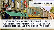 Quebec announces eligibility criteria for permanent residency under the Skilled Worker Program | MigrationExpert Blog
