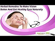 Herbal Remedies To Make Vision Better And Get Healthy Eyes Naturally