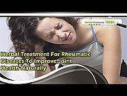 Herbal Treatment For Rheumatic Diseases To Improve Joint Health Naturally