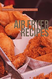 Great Recipes for the Air Fryer - Cool Kitchen Things