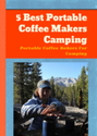 5 Best Portable Coffee Makers Camping: Portable Coffee Makers For Camping