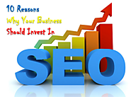 10 Reasons Why Your Business Should Invest In SEO
