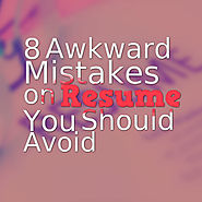 8 Awkward Mistakes on Resume You Should Avoid