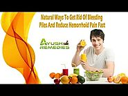 Natural Ways To Get Rid Of Bleeding Piles And Reduce Hemorrhoid Pain Fast