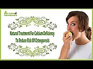 Natural Treatment For Calcium Deficiency To Reduce Risk Of Osteoporosis