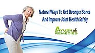 Natural Ways To Get Stronger Bones And Improve Joint Health Safely