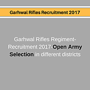 Garhwal Rifles Recruitment 2017 from 26th April to 30th April