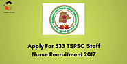 Apply For 533 TSPSC Staff Nurse Recruitment 2017