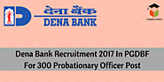 Dena Bank Recruitment 2017 In PGDBF For 300 Probationary Officer Post