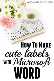 How to Make Cute Labels Using Microsoft Word