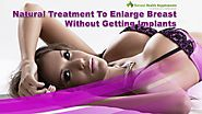 Natural Treatment To Enlarge Breast Without Getting Implants