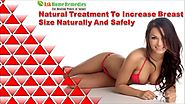 Natural Treatment To Increase Breast Size Naturally And Safely