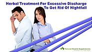Herbal Treatment For Excessive Discharge To Get Rid Of Nightfall