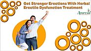 Get Stronger Erections With Herbal Erectile Dysfunction Treatment