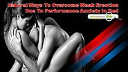 Natural Ways To Overcome Weak Erection Due To Performance Anxiety In Bed