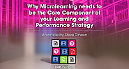 Why Microlearning needs to be the Core Component of your Learning and Performance Strategy