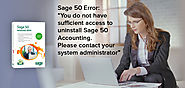 Fix: You do not have sufficient access to uninstall Sage 50 Accounting. Please contact your system administrator