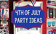 Happy 4th of July Party Ideas 2017 - Top 5 July 4th Party Ideas For Celebration