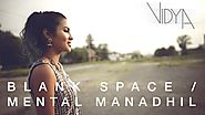 Taylor Swift - Blank Space | Mental Manadhil (Vidya Vox Mashup Cover)
