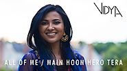 John Legend - All Of Me | Main Hoon Hero Tera (Vidya Vox Mashup Cover)