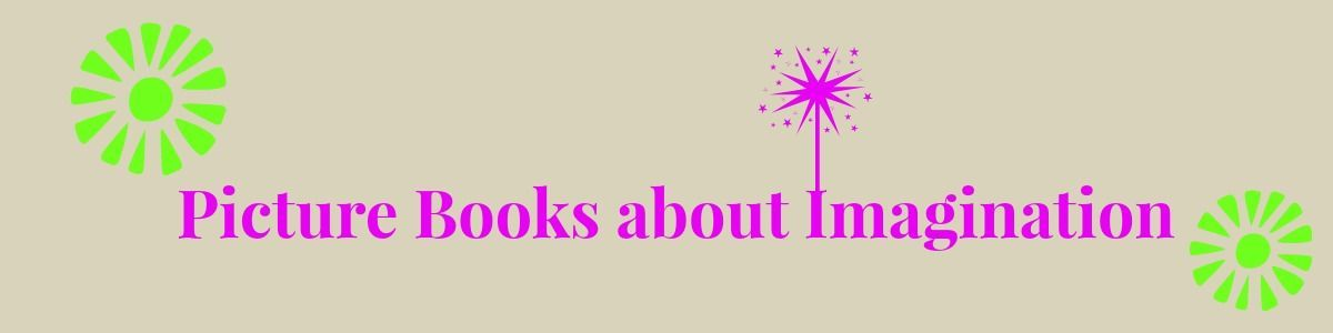Headline for Picture Books with a Focus on Imagination