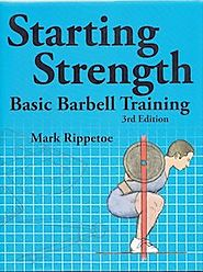 Starting Strength: Basic Barbell Training - Mark Rippetoe