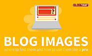 A Really Big Guide to Finding Images for Your Blog (and How to Use Them Like a Pro)