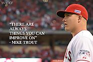 """There are always things you can improve on."" - Mike Trout"