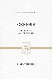 Genesis (Preaching the Word) by R. Kent Hughes