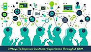3 Tips To Improve Consumer Experience Using CRM