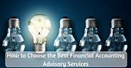 How to Choose the Best Financial Accounting Advisory Services