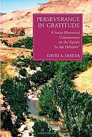 Perseverance in Gratitude: A Socio-Rhetorical Commentary on the Epistle to the Hebrews by David A. DeSilva