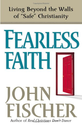Fearless Faith: Living Beyond the Walls of Safe Christianity: John Fischer: 9780736907477: Amazon.com: Books