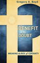 Benefit of the Doubt: Breaking the Idol of Certainty: Gregory A. Boyd: 9780801014925: Amazon.com: Books