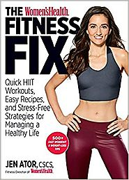 The Women's Health Fitness Fix: Quick High Intensity Interval Training (HIIT) Workouts, Easy Recipes & Stress-Free St...