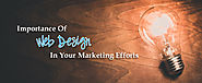 Importance Of Web Design In Your Marketing Efforts
