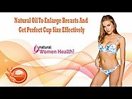 Natural Oil To Enlarge Breasts And Get Perfect Cup Size Effectively