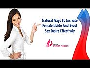 Natural Ways To Increase Female Libido And Boost Sex Desire Effectively