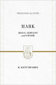 Mark (Preaching the Word) by R. Kent Hughes