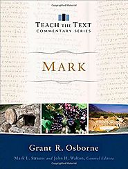 Mark (Teach the Text) by Grant R. Osborne