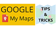 Google My Maps Tips and Tricks