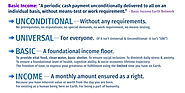 "Basic Income: ""A periodic cash payment unconditionally delivered to all on an individual basis, without means-test or..."