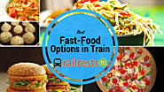 Best Fast Food to Order in Train to Complement Your Hunger