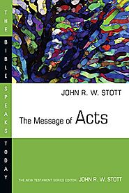 The Message of Acts (BST) by John Stott