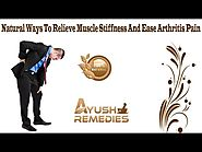 Natural Ways To Relieve Muscle Stiffness And Ease Arthritis Pain