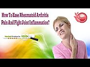 How To Ease Rheumatoid Arthritis Pain And Fight Joint Inflammation?