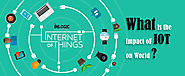 What is the Impact of Internet of Things (IOT) on World?